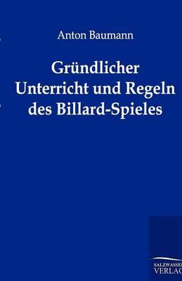 Grundlicher Unterricht Und Regeln Des Billard-Spieles (Paperback)