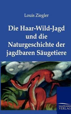 Die Haar-Wild-Jagd Und Die Naturgeschichte Der Jagdbaren Saugetiere (Paperback)