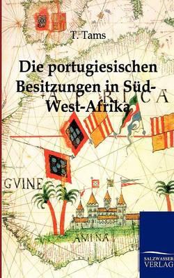 Die Portugiesischen Besitzungen in Sud-West-Afrika. Ein Reisebericht (Paperback)