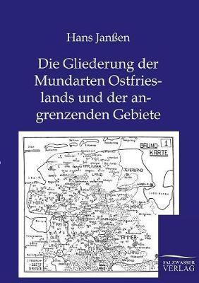 Die Gliederung Der Mundarten Ostfrieslands Und Der Angrenzenden Gebiete (Paperback)