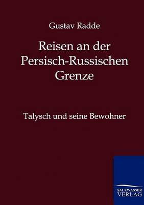 Reisen an Der Russisch-Persischen Grenze (Paperback)