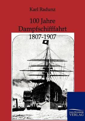 100 Jahre Dampfschifffahrt 1807-1907 (Paperback)
