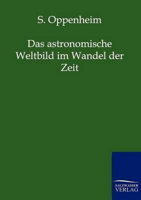 Das Astronomische Weltbild Im Wandel Der Zeit (Paperback)