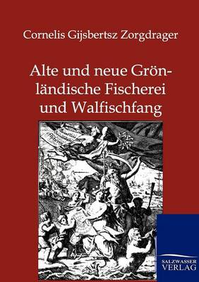 Alte Und Neue Gronlandische Fischerei Und Walfischfang (Paperback)