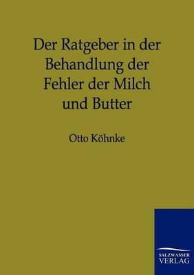 Der Ratgeber in Der Behandlung Der Fehler Der Milch Und Butter (Paperback)