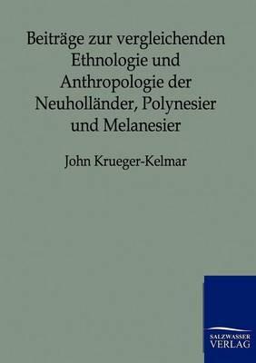 Beitrage Zur Vergleichenden Ethnologie Und Anthropologie Der Neuhollander, Polynesier Und Melanesier (Paperback)