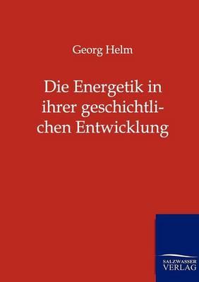 Die Energetik in Ihrer Geschichtlichen Entwicklung (Paperback)