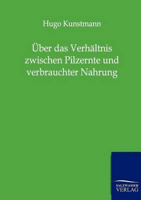 ber Das Verh ltnis Zwischen Pilzernte Und Verbrauchter Nahrung (Paperback)