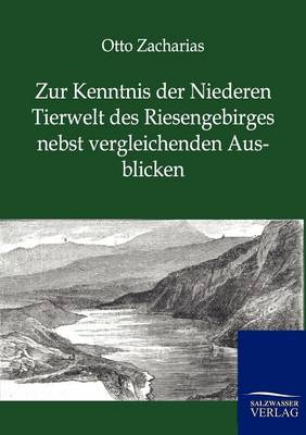 Zur Kenntnis Der Niederen Tierwelt Des Riesengebirges Nebst Vergleichenden Ausblicken (Paperback)