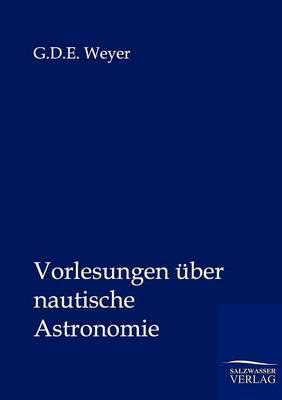 Vorlesungen Uber Nautische Astronomie (Paperback)
