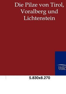 Die Pilze Von Tirol, Voralberg Und Lichtenstein (Paperback)