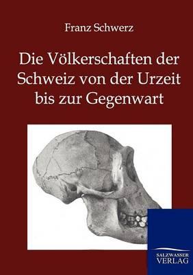 Die Volkerschaften Der Schweiz Von Der Urzeit Bis Zur Gegenwart (Paperback)