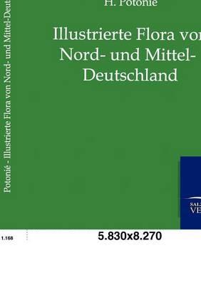 Illustrierte Flora Von Nord- Und Mittel-Deutschland (Paperback)