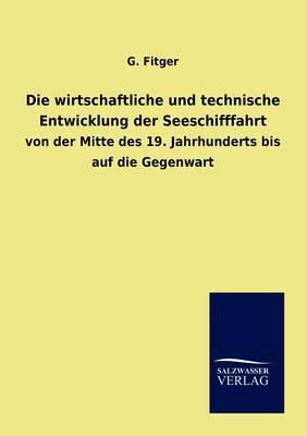 Die Wirtschaftliche Und Technische Entwicklung Der Seeschifffahrt (Paperback)