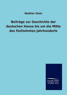 Beitrage Zur Geschichte Der Deutschen Hanse Bis Um Die Mitte Des Funfzehnten Jahrhunderts (Paperback)
