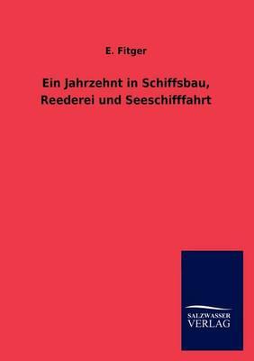 Ein Jahrzehnt in Schiffsbau, Reederei Und Seeschifffahrt (Paperback)