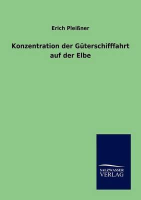 Konzentration Der G terschifffahrt Auf Der Elbe (Paperback)