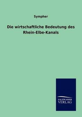Die Wirtschaftliche Bedeutung Des Rhein-Elbe-Kanals (Paperback)