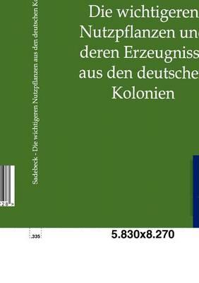 Die Wichtigeren Nutzpflanzen Und Deren Erzeugnisse Aus Den Deutschen Kolonien (Paperback)