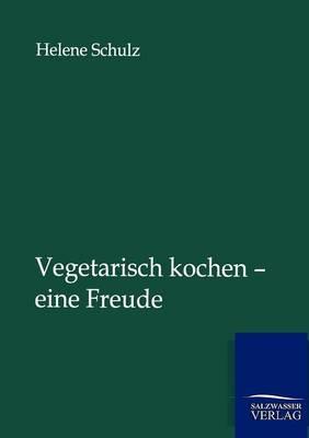 Vegetarisch Kochen - Eine Freude (Paperback)