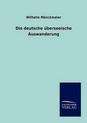Die Deutsche Uberseeische Auswanderung (Paperback)