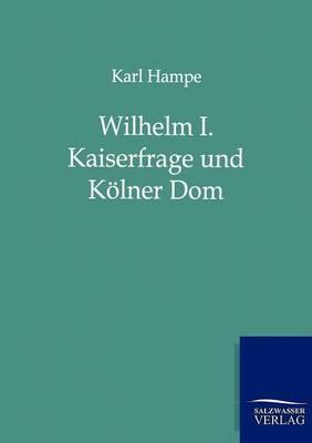 Wilhelm I. Kaiserfrage Und Kolner Dom (Paperback)