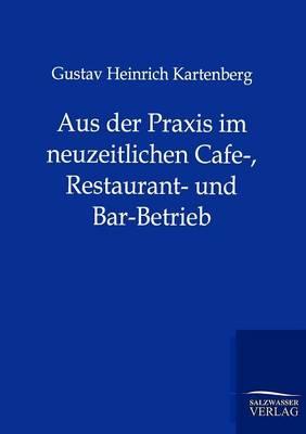 Aus Der Praxis Im Neuzeitlichen Cafe-, Restaurant- Und Bar-Betrieb (Paperback)