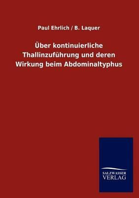 Ber Kontinuierliche Thallinzuf Hrung Und Deren Wirkung Beim Abdominaltyphus (Paperback)