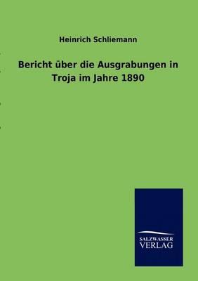 Bericht Uber Die Ausgrabungen in Troja Im Jahre 1890 (Paperback)