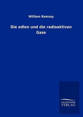 Die Edlen Und Die Radioaktiven Gase (Paperback)