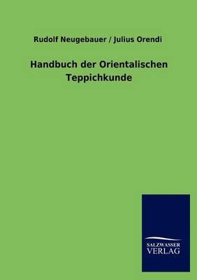 Handbuch Der Orientalischen Teppichkunde (Paperback)