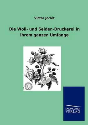 Die Woll- Und Seiden-Druckerei in Ihrem Ganzen Umfange (Paperback)