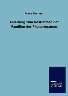 Anleitung Zum Bestimmen Der Familien Der Phanerogamen (Paperback)