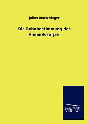 Die Bahnbestimmung Der Himmelsk Rper (Paperback)