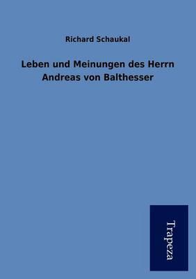 Leben Und Meinungen Des Herrn Andreas Von Balthesser (Paperback)
