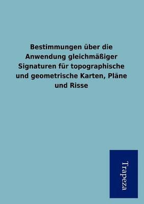 Bestimmungen Ber Die Anwendung Gleichm Iger Signaturen Fur Topographische Und Geometrische Karten, PL Ne Und Risse (Paperback)