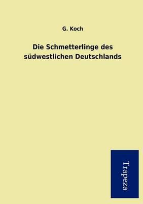 Die Schmetterlinge Des S Dwestlichen Deutschlands (Paperback)