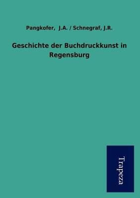 Geschichte Der Buchdruckkunst in Regensburg (Paperback)