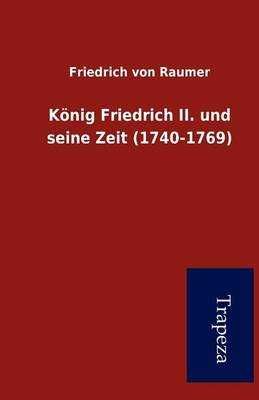K Nig Friedrich II. Und Seine Zeit (1740-1769) (Paperback)