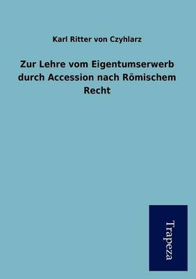 Zur Lehre Vom Eigentumserwerb Durch Accession Nach R Mischem Recht (Paperback)