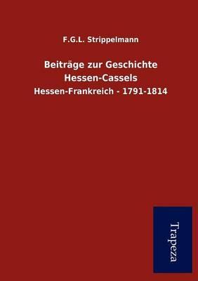 Beitr GE Zur Geschichte Hessen-Cassels (Paperback)