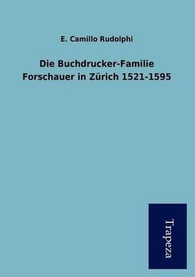 Die Buchdrucker-Familie Forschauer in Z Rich 1521-1595 (Paperback)