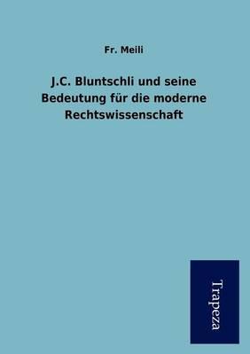 J.C. Bluntschli Und Seine Bedeutung Fur Die Moderne Rechtswissenschaft (Paperback)