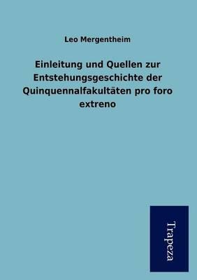 Einleitung Und Quellen Zur Entstehungsgeschichte Der Quinquennalfakult Ten Pro Foro Extreno (Paperback)