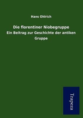Die Florentiner Niobegruppe (Paperback)