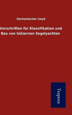 Vorschriften Fur Klassifikation Und Bau Von H Lzernen Segelyachten (Hardback)