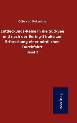 Entdeckungs-Reise in Die S D-See Und Nach Der Bering-Stra E Zur Erforschung Einer N Rdlichen Durchfahrt (Hardback)