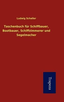 Taschenbuch Fur Schiffbauer, Bootbauer, Schiffzimmerer Und Segelmacher (Hardback)