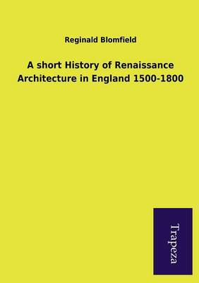 A Short History of Renaissance Architecture in England 1500-1800 (Paperback)
