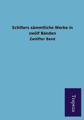 Schillers Sammtliche Werke in Zwolf Banden (Paperback)